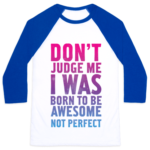 I Was Born To Be Awesome Not Perfect Baseball Tee