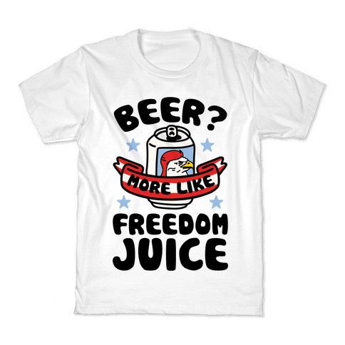 Beer? More Like Freedom Juice Kids T-Shirt