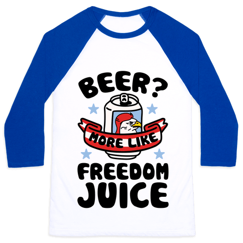 Beer? More Like Freedom Juice Baseball Tee