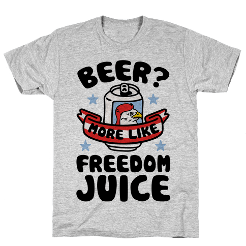 Beer? More Like Freedom Juice Mens T-Shirt