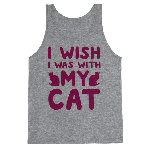 I Wish I Was With My Cat Tank Top