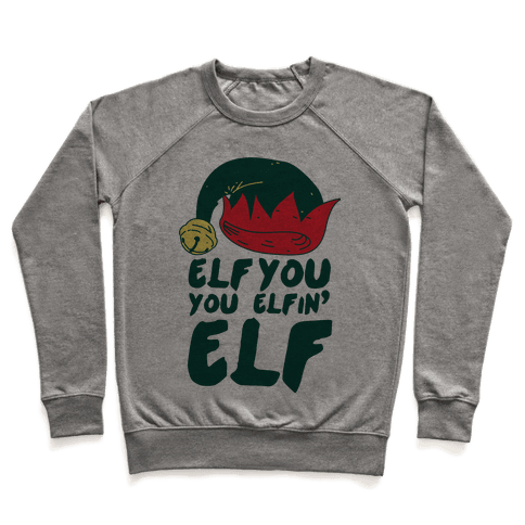 Elf You, You Elfin' Elf Pullover