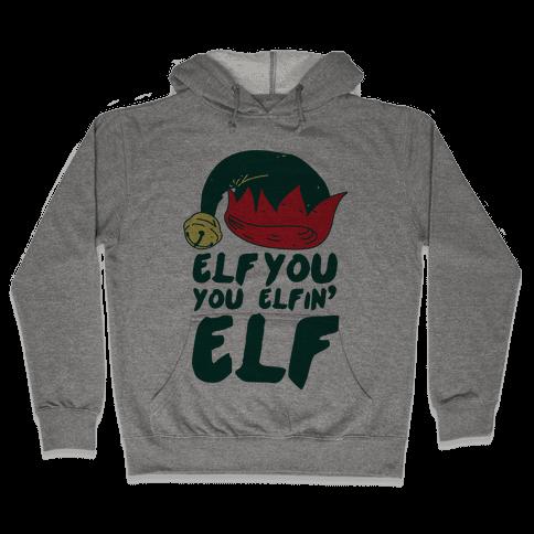 Elf You, You Elfin' Elf Hooded Sweatshirt
