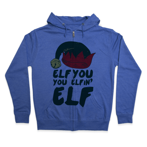 Elf You, You Elfin' Elf Zip Hoodie
