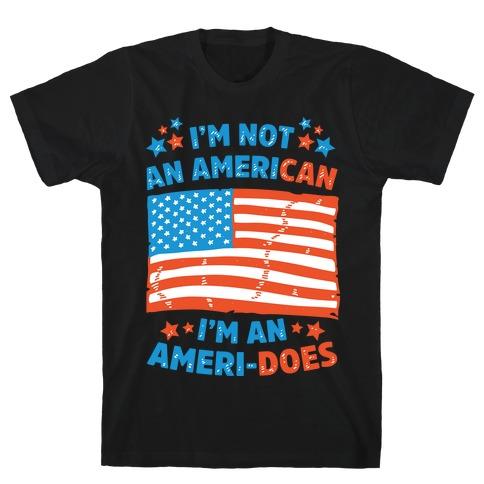 I'm Not an American, I'm an Ameri-Does Mens T-Shirt