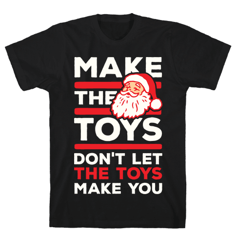 Make The Toys Don't Let The Toys Make You Mens T-Shirt