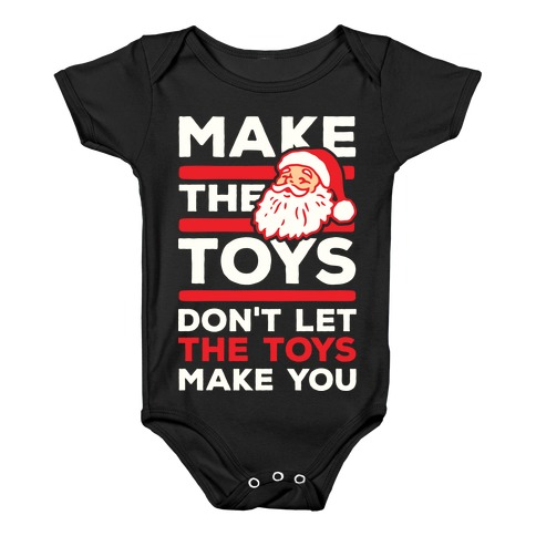 Make The Toys Don't Let The Toys Make You Baby Onesy