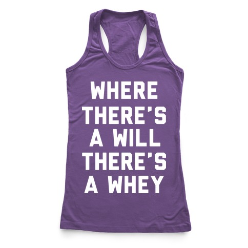 Where There's A Will, There's A Whey Racerback Tank Top