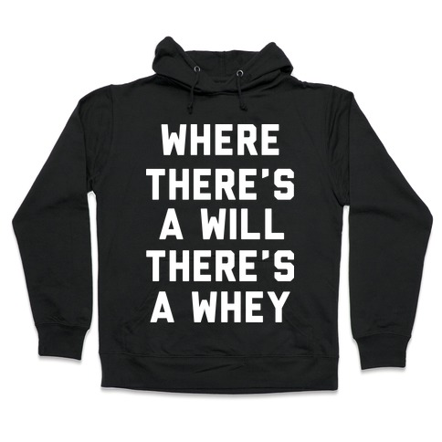 Where There's A Will, There's A Whey Hooded Sweatshirt