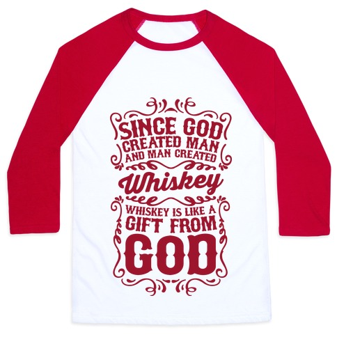 Whiskey is Like a Gift From God Baseball Tee