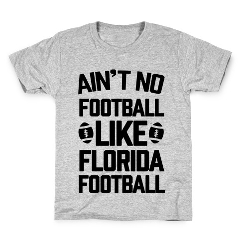 Ain't No Football Like Florida Football Kids T-Shirt