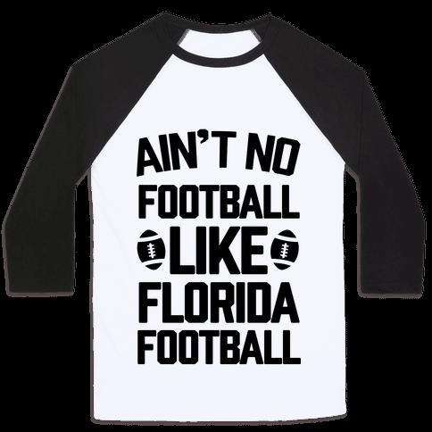 Ain't No Football Like Florida Football Baseball Tee