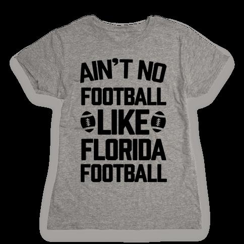 Ain't No Football Like Florida Football Womens T-Shirt
