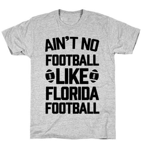 Ain't No Football Like Florida Football T-Shirt