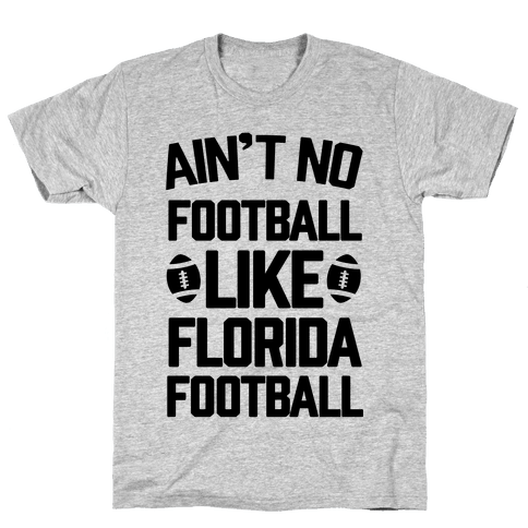 Ain't No Football Like Florida Football Mens T-Shirt