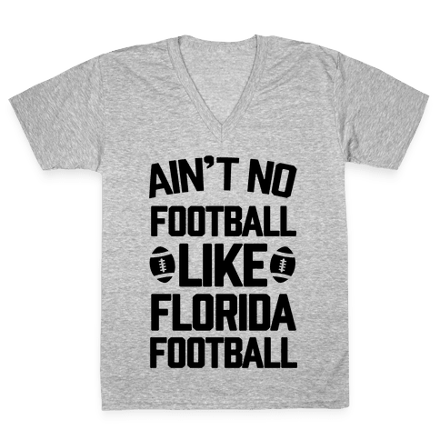 Ain't No Football Like Florida Football V-Neck Tee Shirt