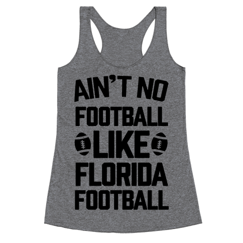 Ain't No Football Like Florida Football Racerback Tank Top