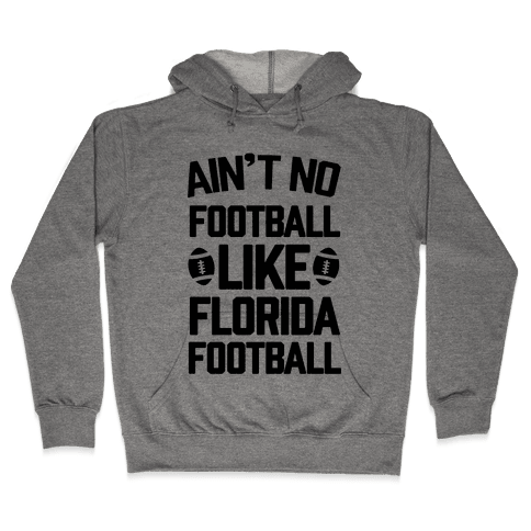 Ain't No Football Like Florida Football Hooded Sweatshirt