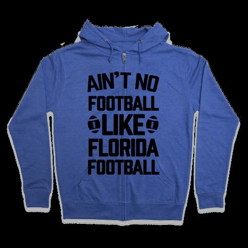 Ain't No Football Like Florida Football Zip Hoodie