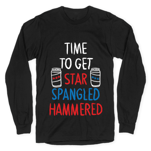 Time to Get Star Spangled Hammered Long Sleeve T-Shirt