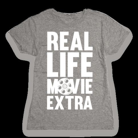 Real Life Movie Extra Womens T-Shirt