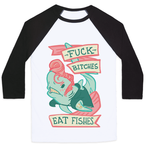 F*** Bitches Eat Fishes Baseball Tee