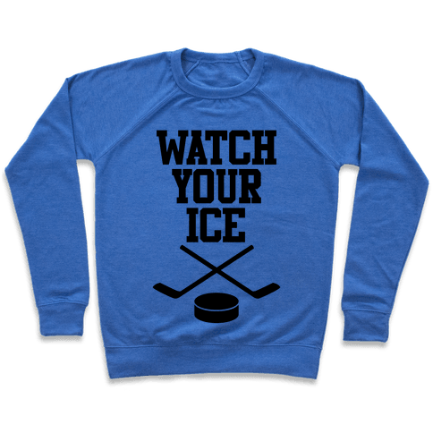 Watch Your Ice Pullover