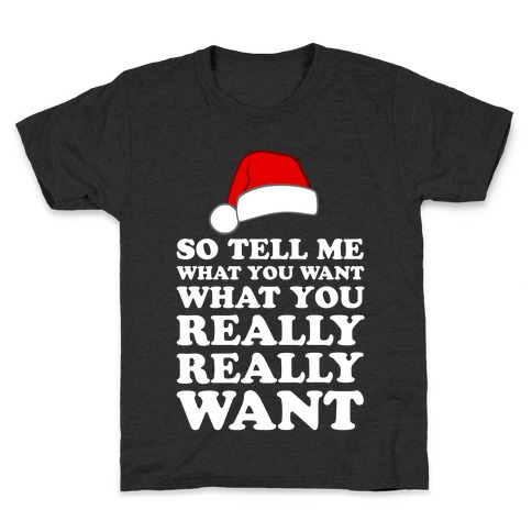 Tell Me What You Want Kids T-Shirt