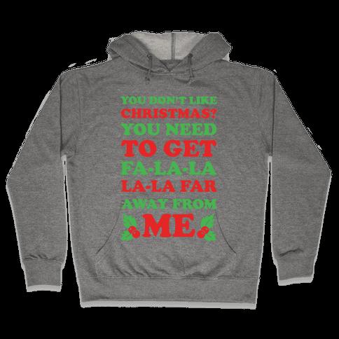 You Don't Like Christmas? Hooded Sweatshirt