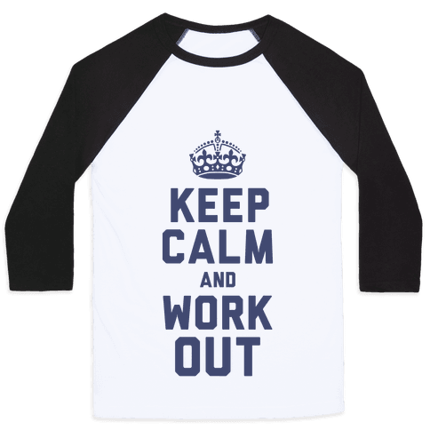 Keep Calm and Work Out Baseball Tee