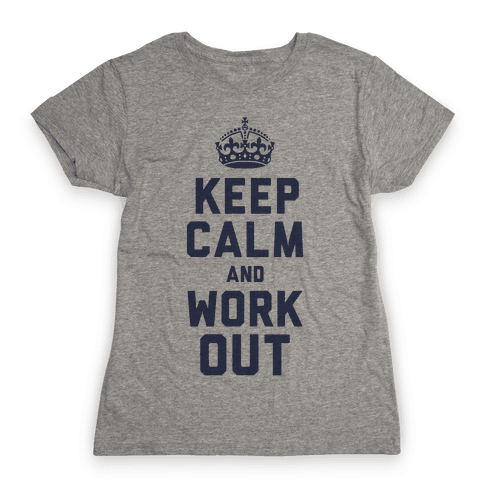Keep Calm and Work Out Womens T-Shirt