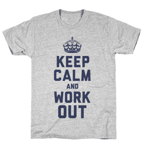 Keep Calm and Work Out Mens T-Shirt
