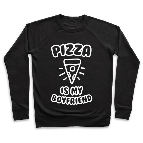 Pizza Is My Boyfriend Pullover