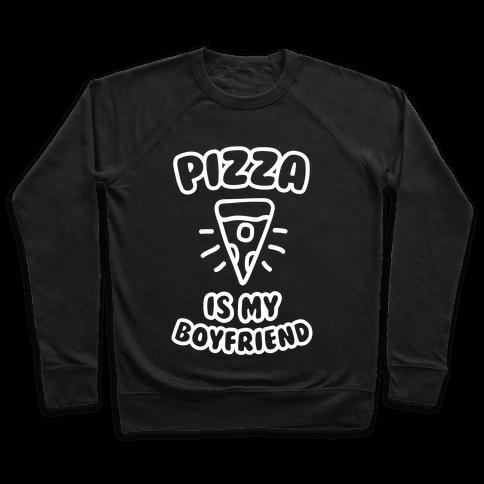 Pizza Is My Boyfriend Pullover