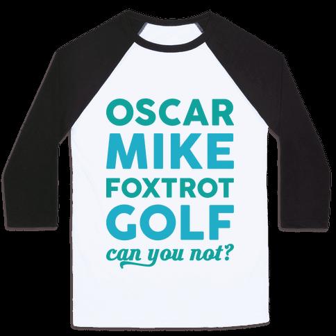 Oscar Mike Foxtrot Golf Can You Not? Baseball Tee