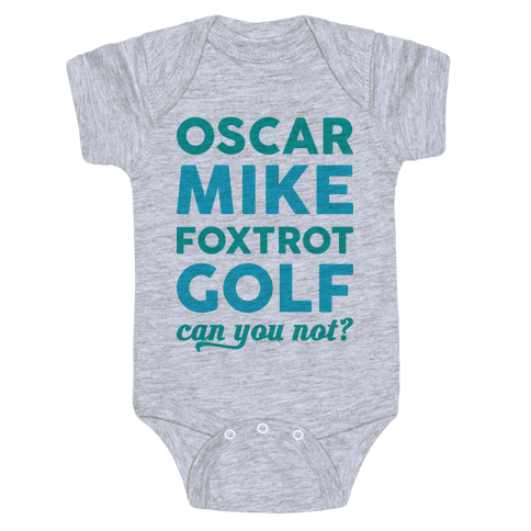 Oscar Mike Foxtrot Golf Can You Not? Baby Onesy