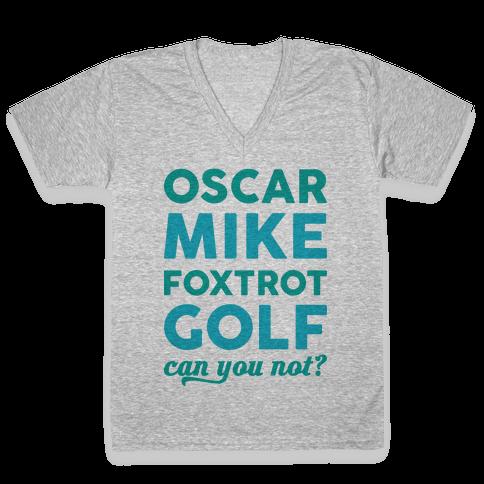 Oscar Mike Foxtrot Golf Can You Not? V-Neck Tee Shirt