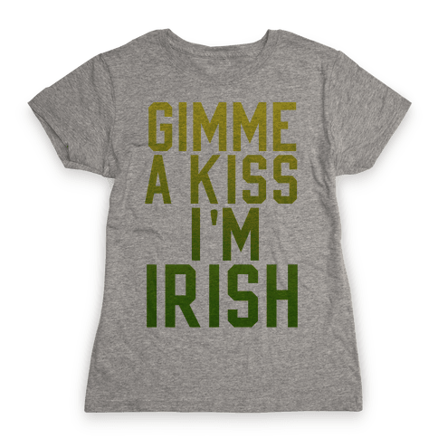 Gimme a Kiss, I'm Irish (Washed Out) Womens T-Shirt