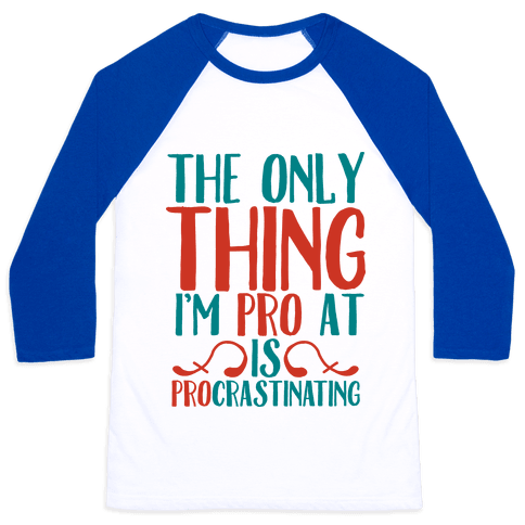 The Only Thing I'm Pro at is Procrastinating Baseball Tee