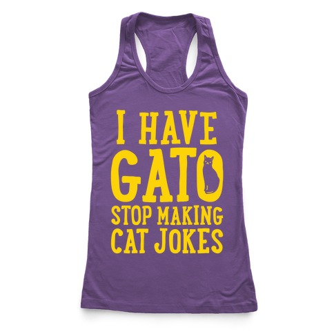 I Have Gato Stop Making Cat Jokes Racerback Tank Top