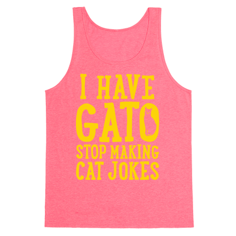 I Have Gato Stop Making Cat Jokes Tank Top