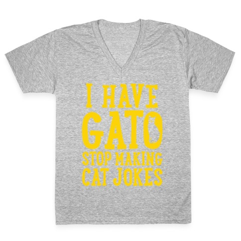 I Have Gato Stop Making Cat Jokes V-Neck Tee Shirt