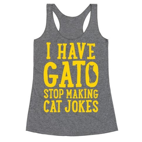I Have Gato Stop Making Cat Jokes Racerback Tank Top