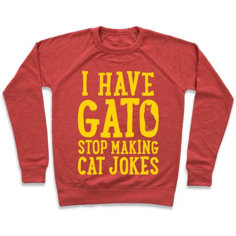 I Have Gato Stop Making Cat Jokes Pullover