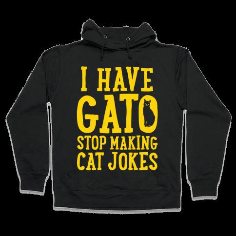 I Have Gato Stop Making Cat Jokes Hooded Sweatshirt