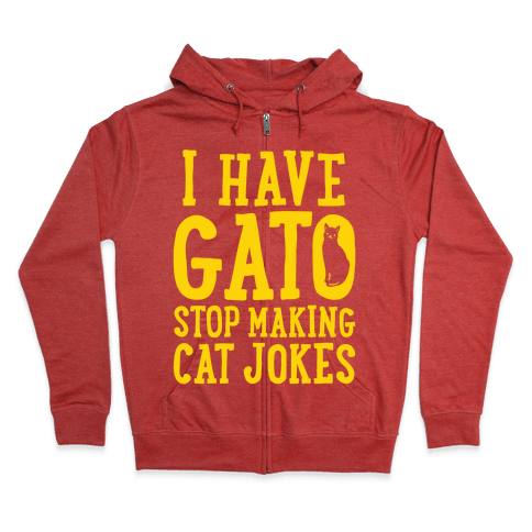 I Have Gato Stop Making Cat Jokes Zip Hoodie