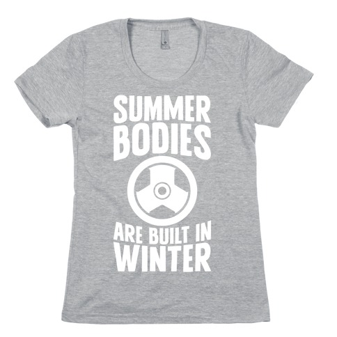 Summer Bodies Are Built In Winter Womens T-Shirt