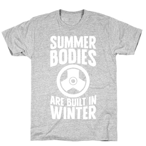 Summer Bodies Are Built In Winter T-Shirt