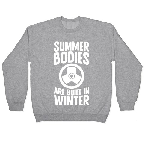 Summer Bodies Are Built In Winter Pullover