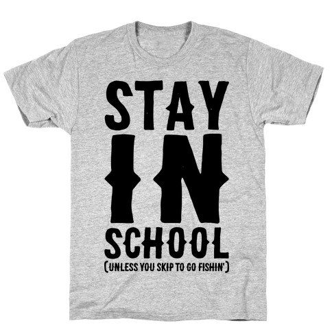 Stay In School Unless You're Fishin' T-Shirt